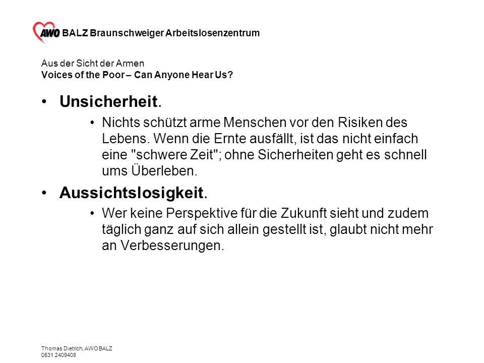 BALZ Braunschweiger Arbeitslosenzentrum Thomas Dietrich, AWO BALZ 0531 2409408 Aus der Sicht der Armen Voices of the Poor – Can Anyone Hear Us? Unsich
