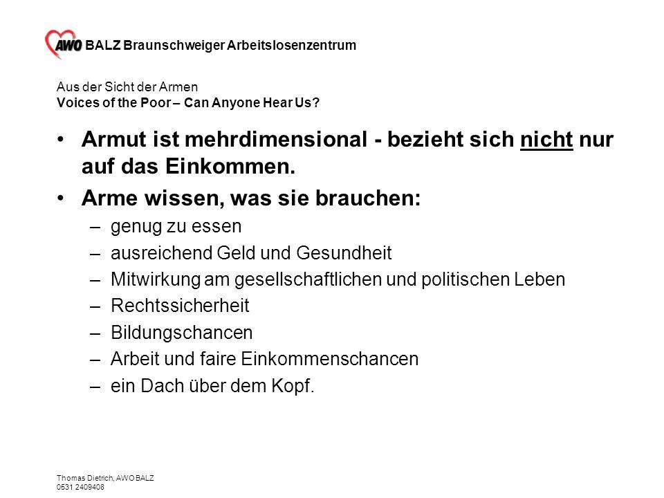 BALZ Braunschweiger Arbeitslosenzentrum Thomas Dietrich, AWO BALZ 0531 2409408 Dank + Quellen Quellen: –www.aktionsprogramm2015.de –www.arbeitnehmerkammer.de/sozialpolitik/ –www.awo.org –www.awo-bs.de –Frieder Claus, 17.11.03 Heimstatt Esslingen e.V.