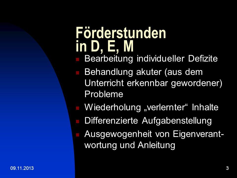 09.11.20133 Förderstunden in D, E, M Bearbeitung individueller Defizite Behandlung akuter (aus dem Unterricht erkennbar gewordener) Probleme Wiederhol