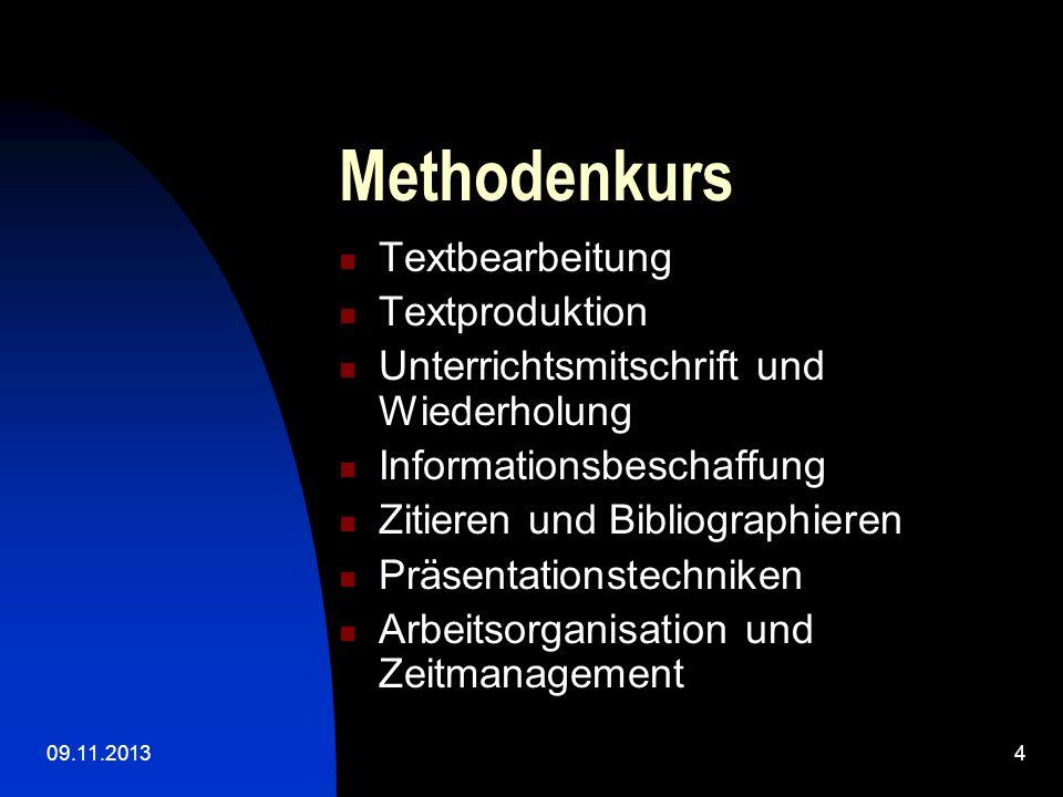 09.11.20134 Methodenkurs Textbearbeitung Textproduktion Unterrichtsmitschrift und Wiederholung Informationsbeschaffung Zitieren und Bibliographieren P