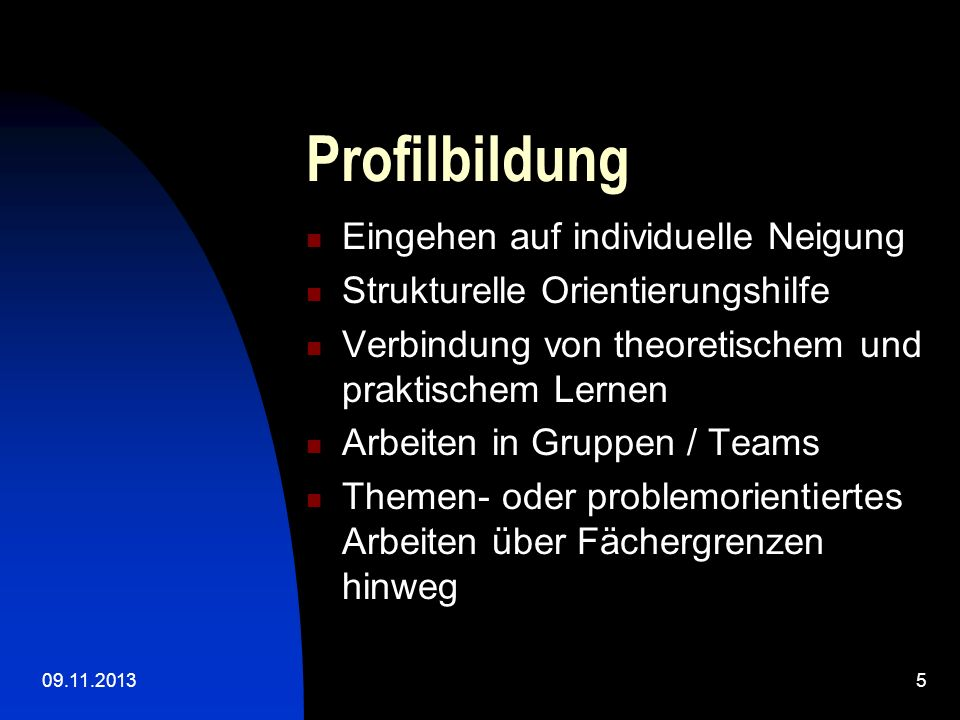 09.11.20135 Profilbildung Eingehen auf individuelle Neigung Strukturelle Orientierungshilfe Verbindung von theoretischem und praktischem Lernen Arbeit