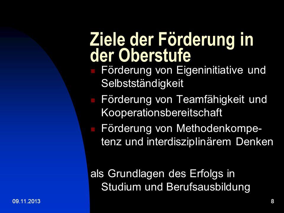 09.11.20138 Ziele der Förderung in der Oberstufe Förderung von Eigeninitiative und Selbstständigkeit Förderung von Teamfähigkeit und Kooperationsberei