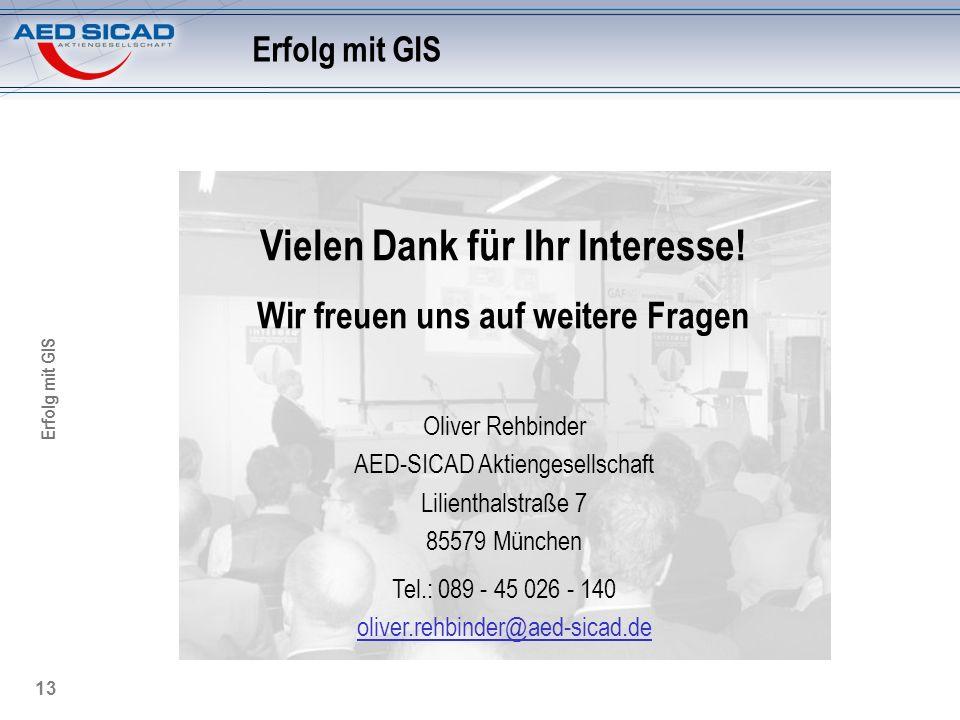 Erfolg mit GIS 13 Oliver Rehbinder AED-SICAD Aktiengesellschaft Lilienthalstraße 7 85579 München Tel.: 089 - 45 026 - 140 oliver.rehbinder@aed-sicad.d