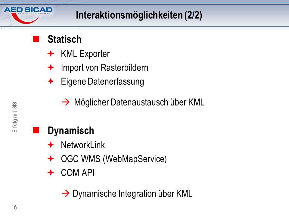 Erfolg mit GIS 6 Interaktionsmöglichkeiten (2/2) Statisch KML Exporter Import von Rasterbildern Eigene Datenerfassung Möglicher Datenaustausch über KM