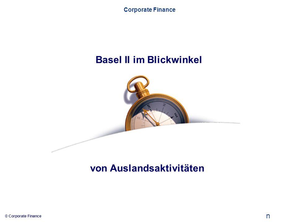 n © Corporate Finance Corporate Finance Basel II im Blickwinkel von Auslandsaktivitäten