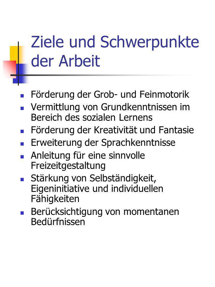 Ziele und Schwerpunkte der Arbeit Förderung der Grob- und Feinmotorik Vermittlung von Grundkenntnissen im Bereich des sozialen Lernens Förderung der K