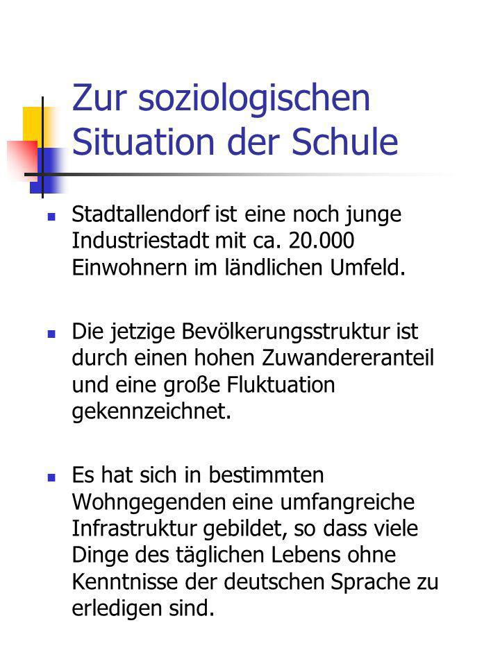 Zur soziologischen Situation der Schule Stadtallendorf ist eine noch junge Industriestadt mit ca. 20.000 Einwohnern im ländlichen Umfeld. Die jetzige