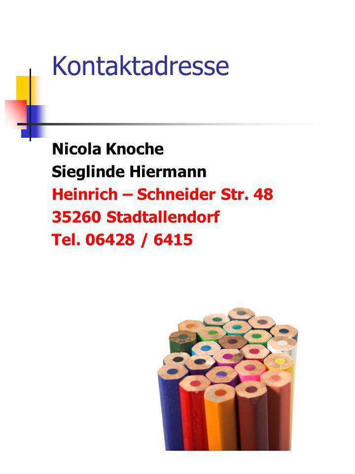 Kontaktadresse Nicola Knoche Sieglinde Hiermann Heinrich – Schneider Str. 48 35260 Stadtallendorf Tel. 06428 / 6415