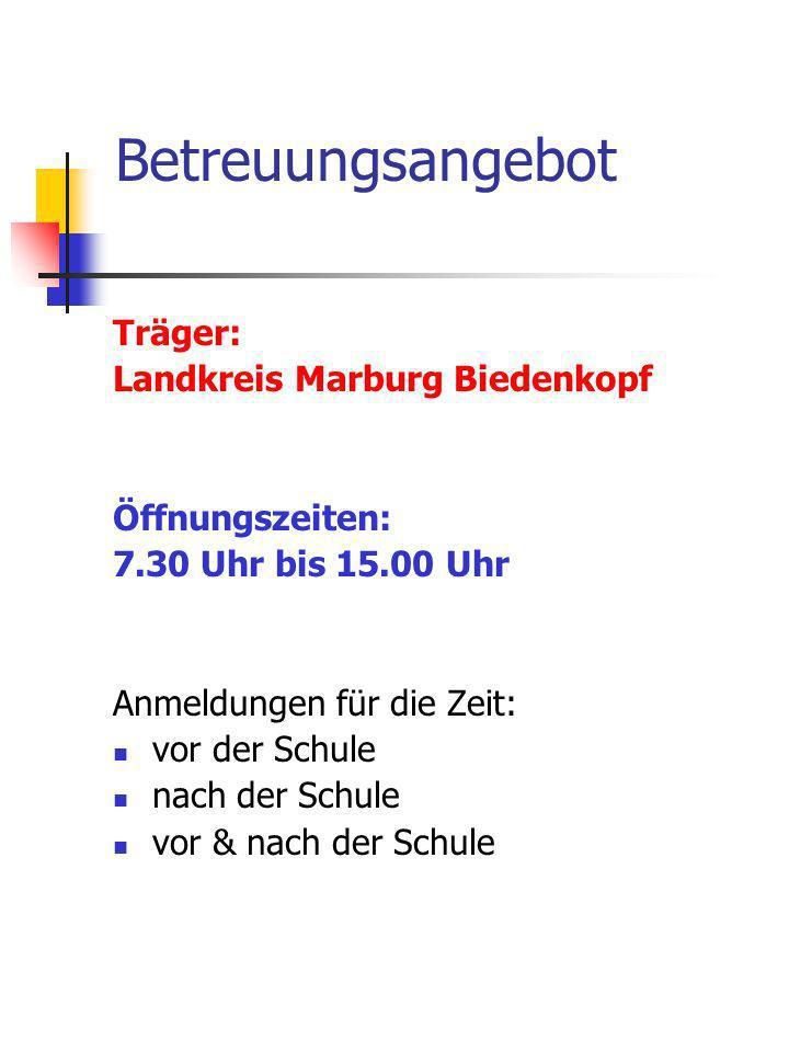 Betreuungsangebot Träger: Landkreis Marburg Biedenkopf Öffnungszeiten: 7.30 Uhr bis 15.00 Uhr Anmeldungen für die Zeit: vor der Schule nach der Schule
