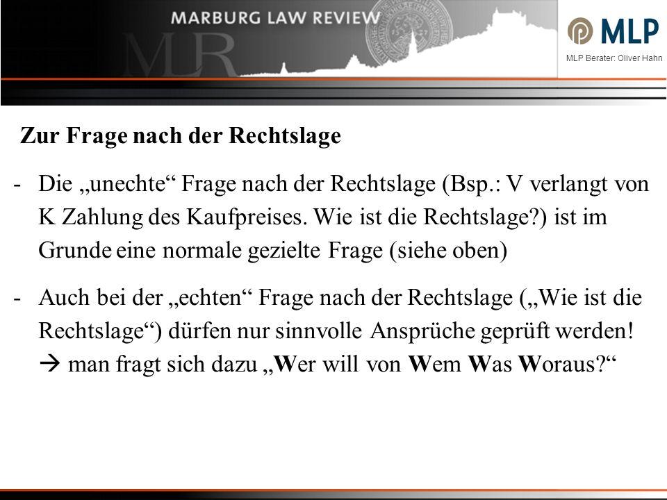 MLP Berater: Oliver Hahn Zur Frage nach der Rechtslage -Die unechte Frage nach der Rechtslage (Bsp.: V verlangt von K Zahlung des Kaufpreises. Wie ist