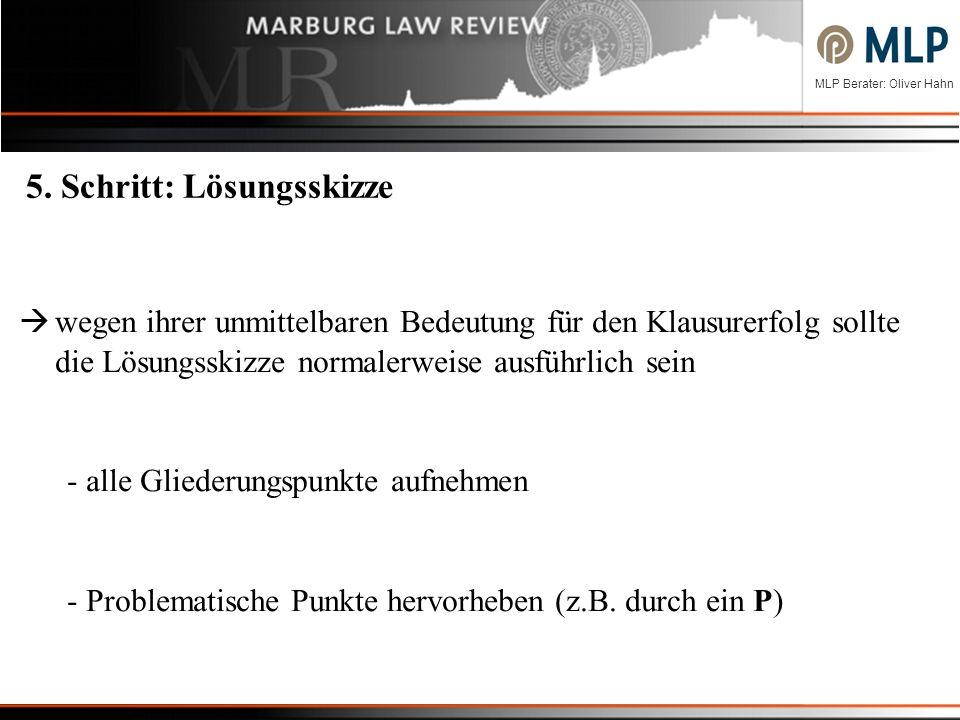MLP Berater: Oliver Hahn 5. Schritt: Lösungsskizze wegen ihrer unmittelbaren Bedeutung für den Klausurerfolg sollte die Lösungsskizze normalerweise au