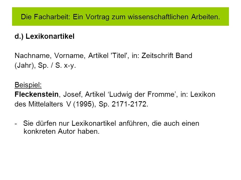 d.) Lexikonartikel Nachname, Vorname, Artikel 'Titel', in: Zeitschrift Band (Jahr), Sp. / S. x-y. Beispiel: Fleckenstein, Josef, Artikel Ludwig der Fr