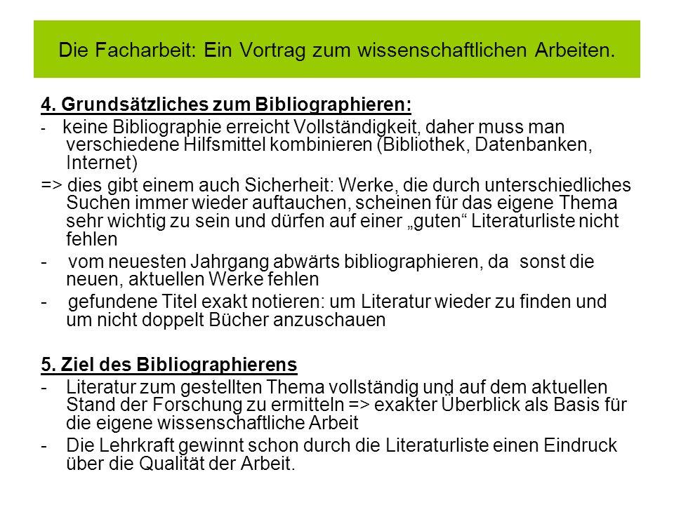 4. Grundsätzliches zum Bibliographieren: - keine Bibliographie erreicht Vollständigkeit, daher muss man verschiedene Hilfsmittel kombinieren (Biblioth