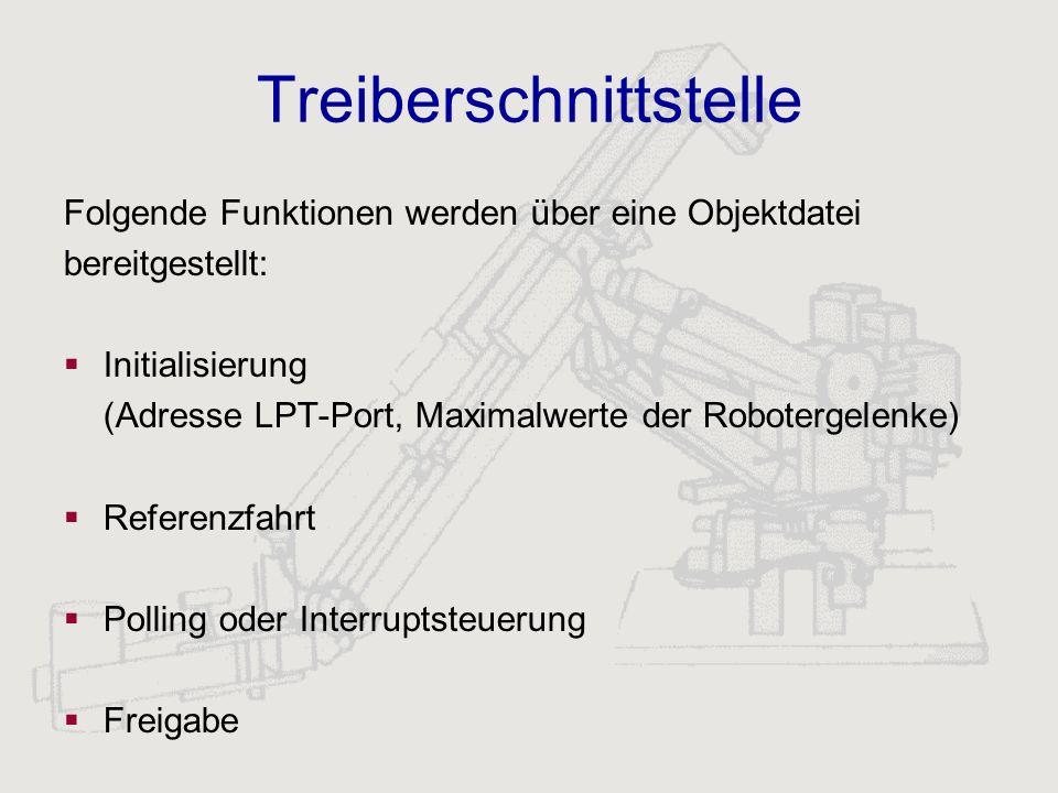 Treiberschnittstelle Folgende Funktionen werden über eine Objektdatei bereitgestellt: Initialisierung (Adresse LPT-Port, Maximalwerte der Robotergelen
