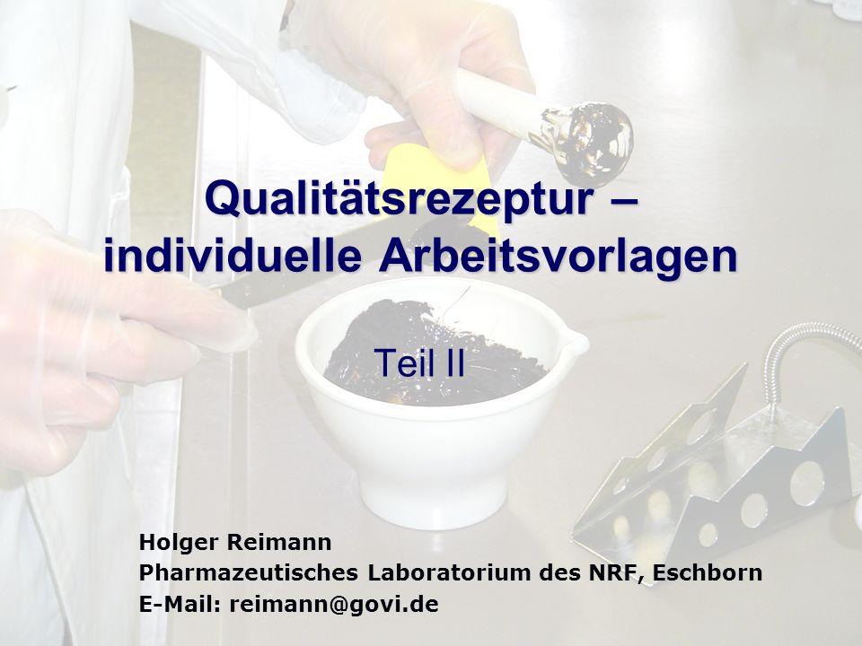 Qualitätsrezeptur – individuelle Arbeitsvorlagen Teil II Holger Reimann Pharmazeutisches Laboratorium des NRF, Eschborn E-Mail: reimann@govi.de