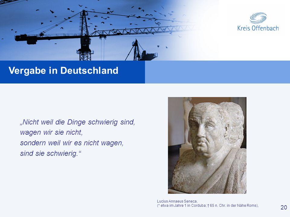 20 Vergabe in Deutschland 20 Lucius Annaeus Seneca, (* etwa im Jahre 1 in Corduba; 65 n. Chr. in der Nähe Roms), Nicht weil die Dinge schwierig sind,
