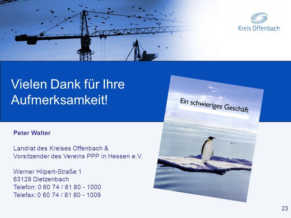 23 Peter Walter Landrat des Kreises Offenbach & Vorsitzender des Vereins PPP in Hessen e.V. Werner Hilpert-Straße 1 63128 Dietzenbach Telefon: 0 60 74