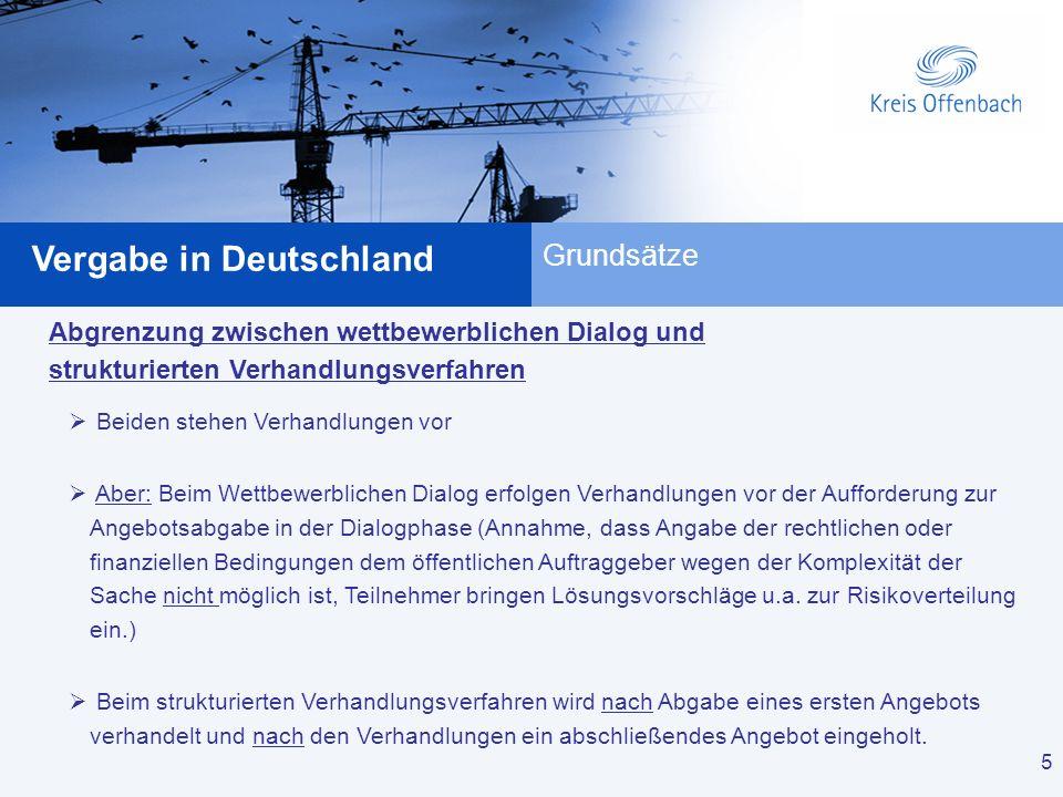 5 Vergabe in Deutschland 5 Grundsätze Abgrenzung zwischen wettbewerblichen Dialog und strukturierten Verhandlungsverfahren Beiden stehen Verhandlungen