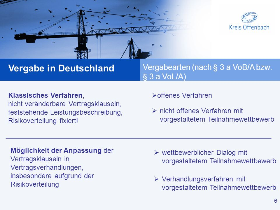 6 Vergabe in Deutschland 6 Vergabearten (nach § 3 a VoB/A bzw. § 3 a VoL/A) Klassisches Verfahren, nicht veränderbare Vertragsklauseln, feststehende L