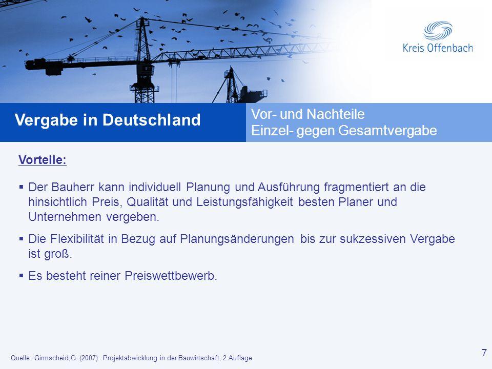 7 Vergabe in Deutschland 7 Vor- und Nachteile Einzel- gegen Gesamtvergabe Vorteile: Der Bauherr kann individuell Planung und Ausführung fragmentiert a
