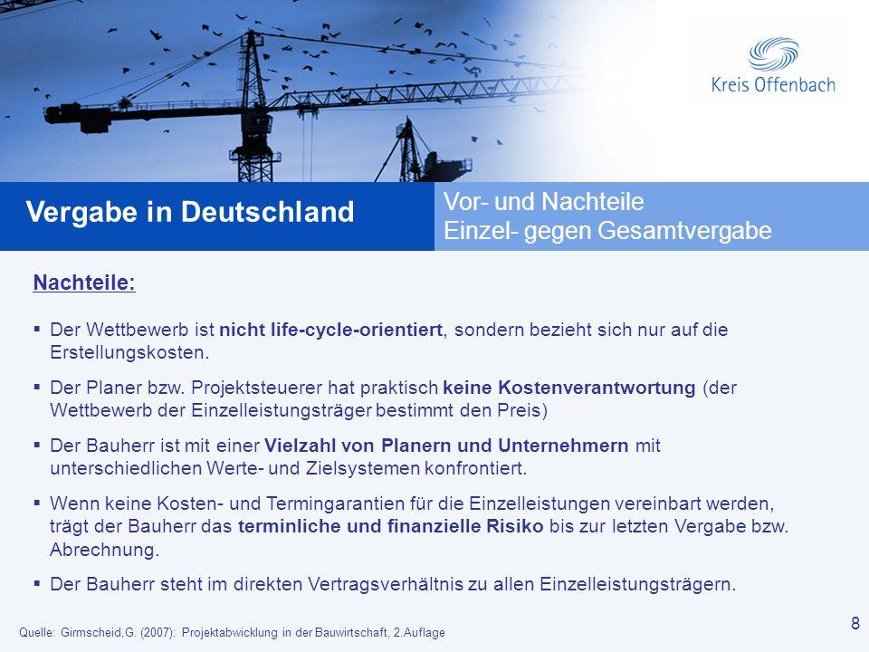 8 Vergabe in Deutschland 8 Vor- und Nachteile Einzel- gegen Gesamtvergabe Nachteile: Der Wettbewerb ist nicht life-cycle-orientiert, sondern bezieht s