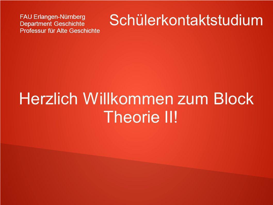 FAU Erlangen-Nürnberg Department Geschichte Professur für Alte Geschichte Schülerkontaktstudium Herzlich Willkommen zum Block Theorie II!
