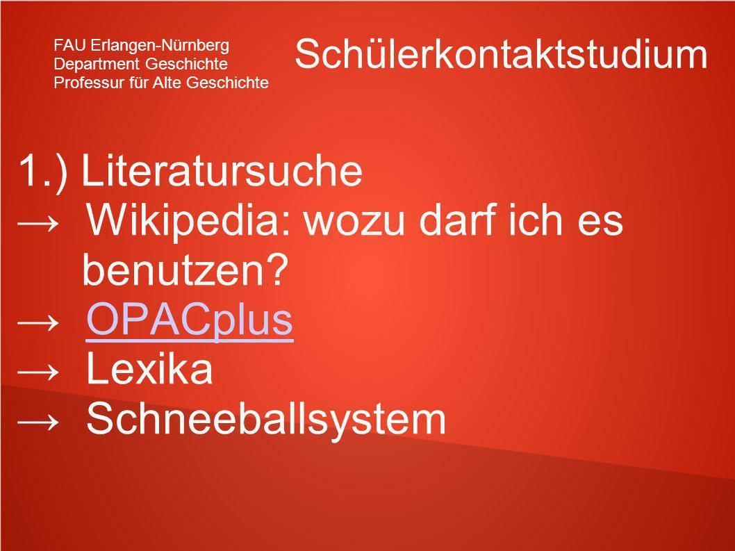 FAU Erlangen-Nürnberg Department Geschichte Professur für Alte Geschichte Schülerkontaktstudium 1.) Literatursuche Wikipedia: wozu darf ich es benutze