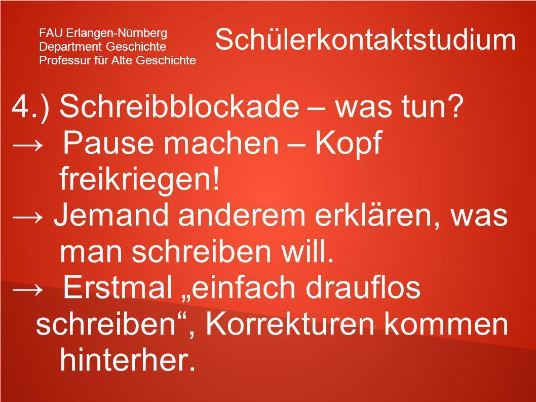 FAU Erlangen-Nürnberg Department Geschichte Professur für Alte Geschichte Schülerkontaktstudium 4.) Schreibblockade – was tun? Pause machen – Kopf fre
