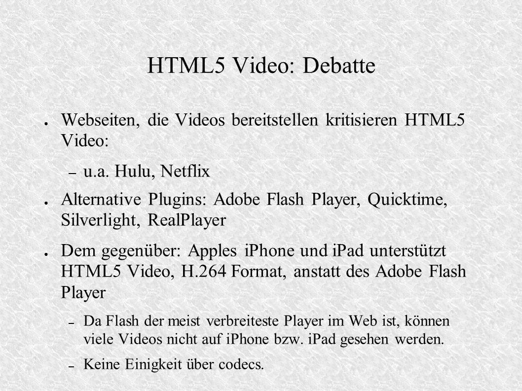 HTML5 Video: Debatte Webseiten, die Videos bereitstellen kritisieren HTML5 Video: – u.a. Hulu, Netflix Alternative Plugins: Adobe Flash Player, Quickt