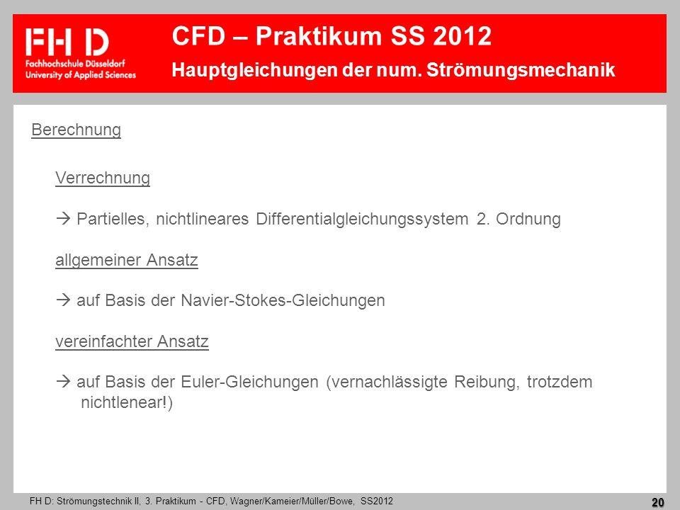 FH D: Strömungstechnik II, 3. Praktikum - CFD, Wagner/Kameier/Müller/Bowe, SS2012 20 CFD – Praktikum SS 2012 Hauptgleichungen der num. Strömungsmechan