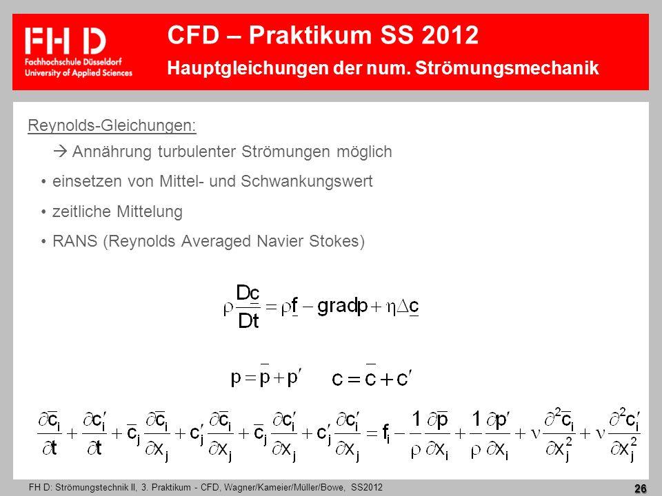 FH D: Strömungstechnik II, 3. Praktikum - CFD, Wagner/Kameier/Müller/Bowe, SS2012 26 Reynolds-Gleichungen: Annährung turbulenter Strömungen möglich ei