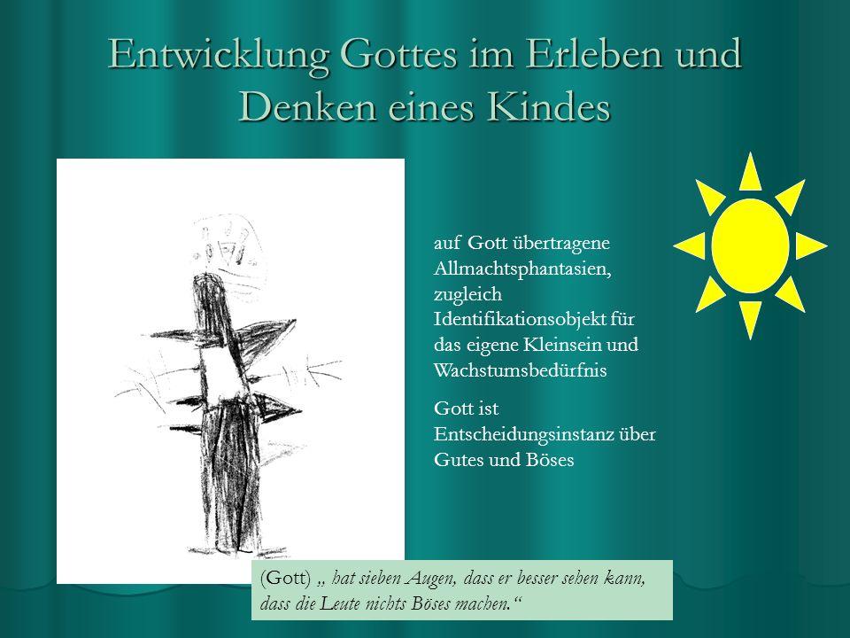 Entwicklung Gottes im Erleben und Denken eines Kindes auf Gott übertragene Allmachtsphantasien, zugleich Identifikationsobjekt für das eigene Kleinsei