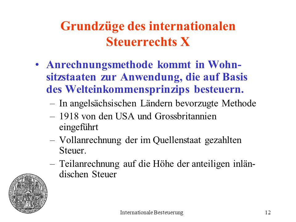 Internationale Besteuerung12 Grundzüge des internationalen Steuerrechts X Anrechnungsmethode kommt in Wohn- sitzstaaten zur Anwendung, die auf Basis d