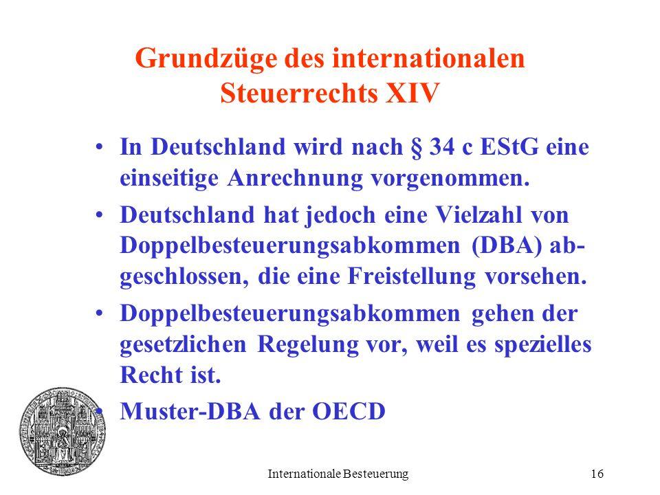 Internationale Besteuerung16 Grundzüge des internationalen Steuerrechts XIV In Deutschland wird nach § 34 c EStG eine einseitige Anrechnung vorgenomme