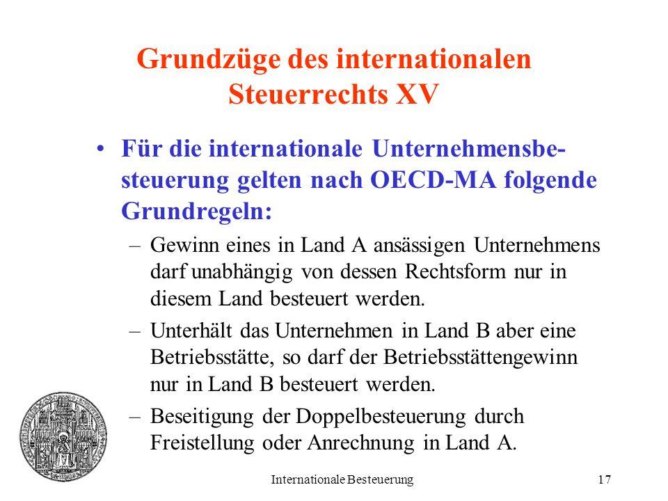 Internationale Besteuerung17 Grundzüge des internationalen Steuerrechts XV Für die internationale Unternehmensbe- steuerung gelten nach OECD-MA folgen