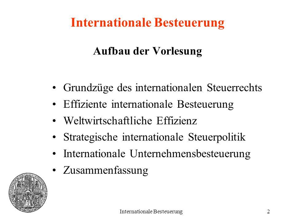 Internationale Besteuerung2 Internationale Besteuerung Aufbau der Vorlesung Grundzüge des internationalen Steuerrechts Effiziente internationale Beste