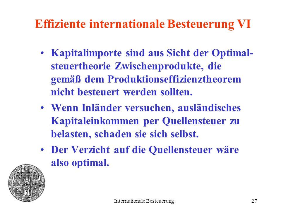 Internationale Besteuerung27 Effiziente internationale Besteuerung VI Kapitalimporte sind aus Sicht der Optimal- steuertheorie Zwischenprodukte, die g