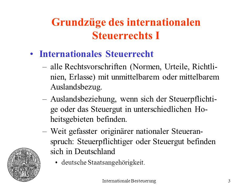 Internationale Besteuerung3 Grundzüge des internationalen Steuerrechts I Internationales Steuerrecht –alle Rechtsvorschriften (Normen, Urteile, Richtl