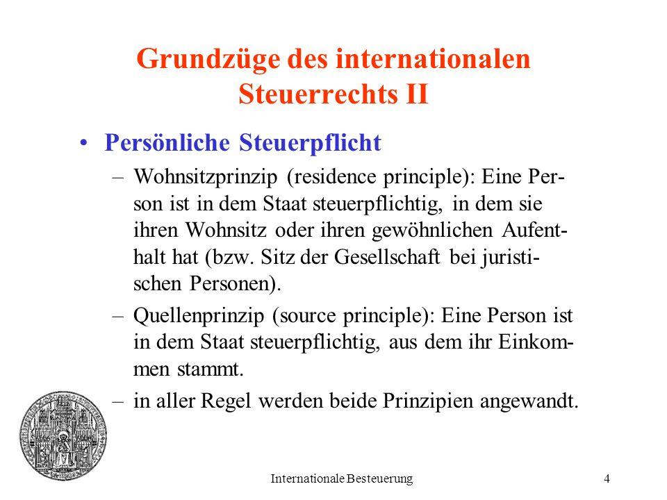Internationale Besteuerung4 Grundzüge des internationalen Steuerrechts II Persönliche Steuerpflicht –Wohnsitzprinzip (residence principle): Eine Per-