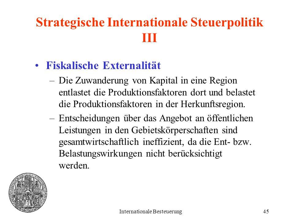 Internationale Besteuerung45 Strategische Internationale Steuerpolitik III Fiskalische Externalität –Die Zuwanderung von Kapital in eine Region entlas
