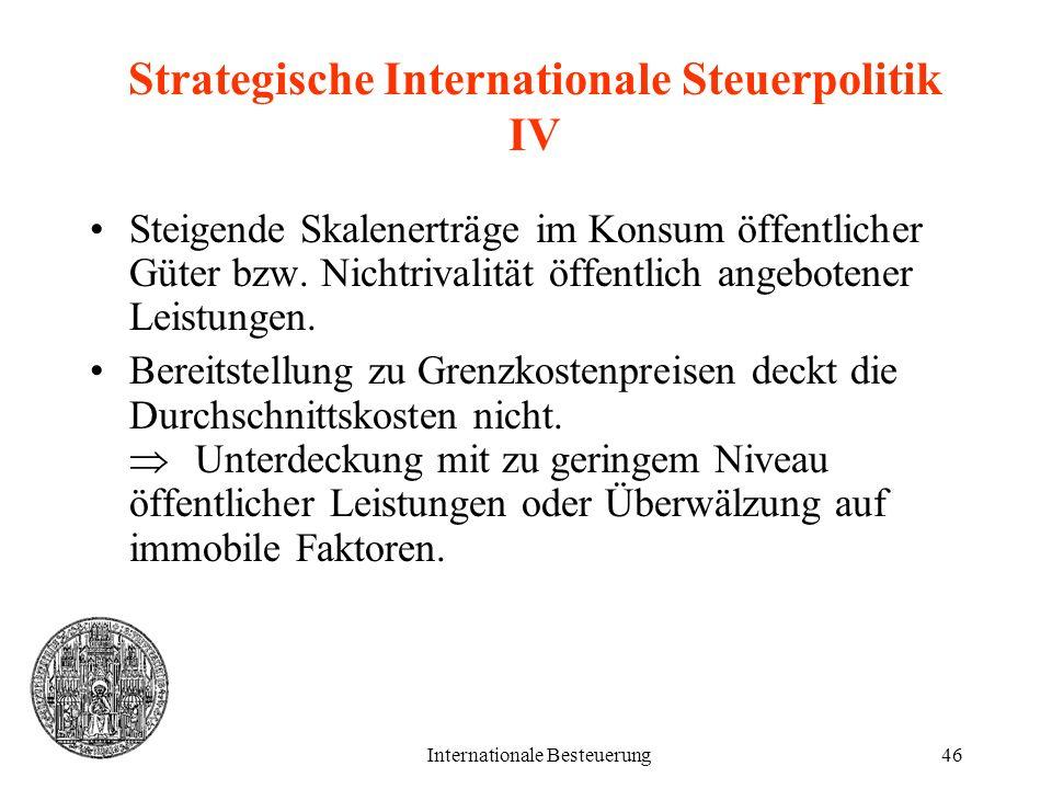 Internationale Besteuerung46 Strategische Internationale Steuerpolitik IV Steigende Skalenerträge im Konsum öffentlicher Güter bzw. Nichtrivalität öff