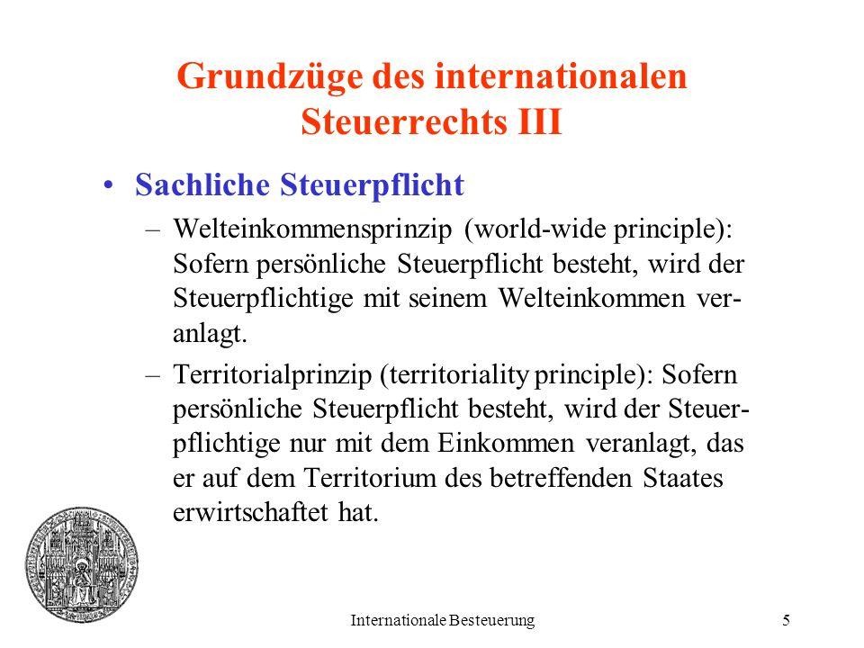 Internationale Besteuerung5 Grundzüge des internationalen Steuerrechts III Sachliche Steuerpflicht –Welteinkommensprinzip (world-wide principle): Sofe