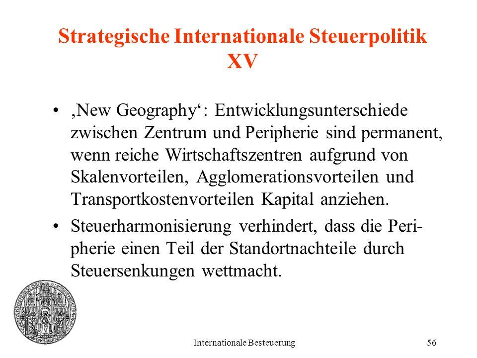 Internationale Besteuerung56 Strategische Internationale Steuerpolitik XV New Geography: Entwicklungsunterschiede zwischen Zentrum und Peripherie sind