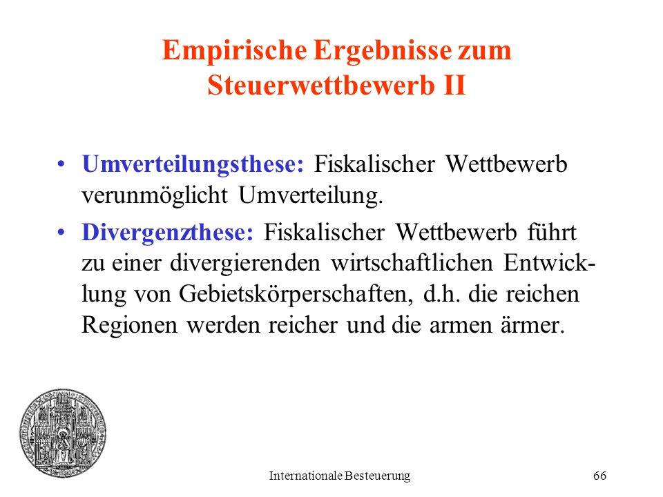 Internationale Besteuerung66 Empirische Ergebnisse zum Steuerwettbewerb II Umverteilungsthese: Fiskalischer Wettbewerb verunmöglicht Umverteilung. Div