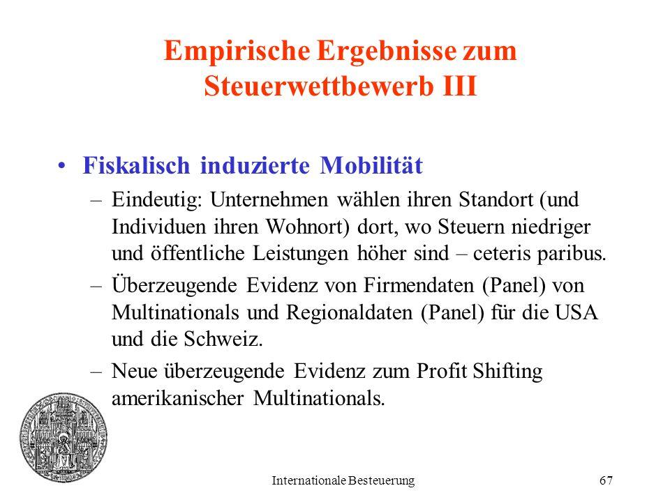 Internationale Besteuerung67 Empirische Ergebnisse zum Steuerwettbewerb III Fiskalisch induzierte Mobilität –Eindeutig: Unternehmen wählen ihren Stand