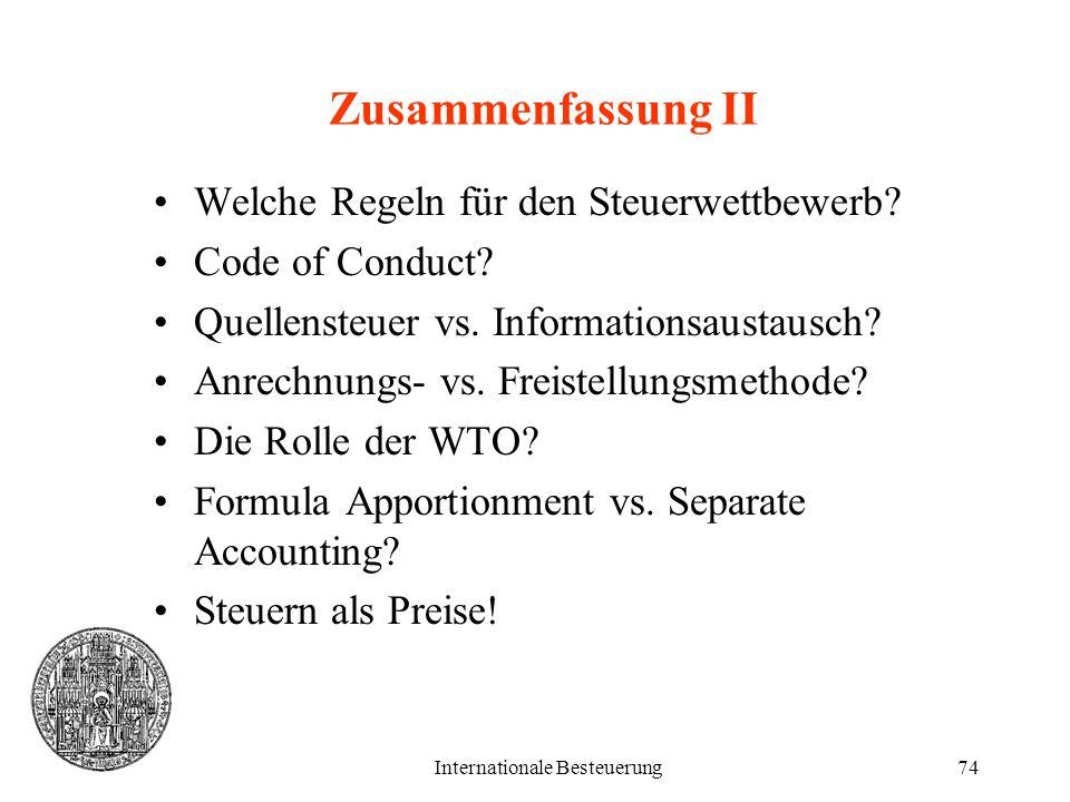 Internationale Besteuerung74 Zusammenfassung II Welche Regeln für den Steuerwettbewerb? Code of Conduct? Quellensteuer vs. Informationsaustausch? Anre