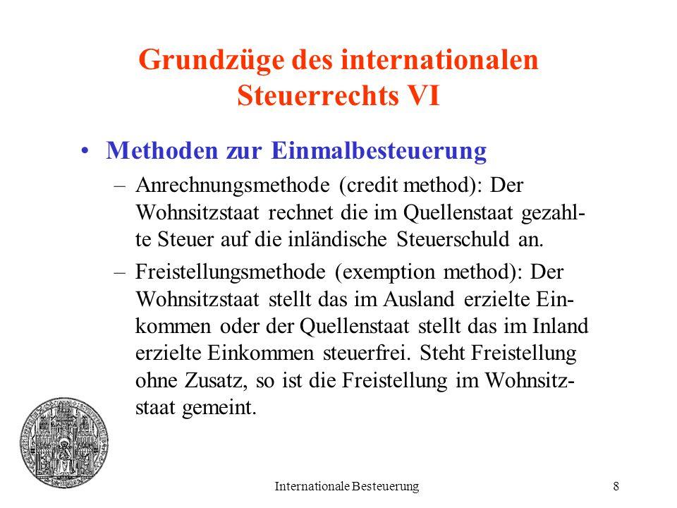 Internationale Besteuerung8 Grundzüge des internationalen Steuerrechts VI Methoden zur Einmalbesteuerung –Anrechnungsmethode (credit method): Der Wohn