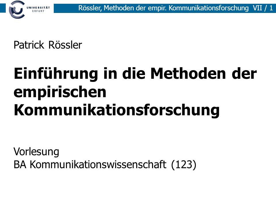 Rössler, Methoden der empir. Kommunikationsforschung VII / 1 Patrick Rössler Einführung in die Methoden der empirischen Kommunikationsforschung Vorles