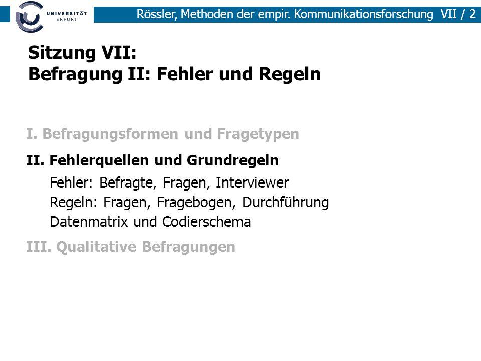 Rössler, Methoden der empir. Kommunikationsforschung VII / 2 Sitzung VII: Befragung II: Fehler und Regeln I. Befragungsformen und Fragetypen II. Fehle