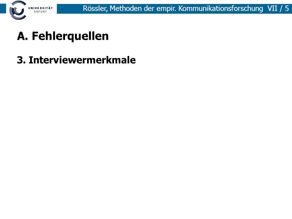 Rössler, Methoden der empir. Kommunikationsforschung VII / 5 3. Interviewermerkmale A. Fehlerquellen